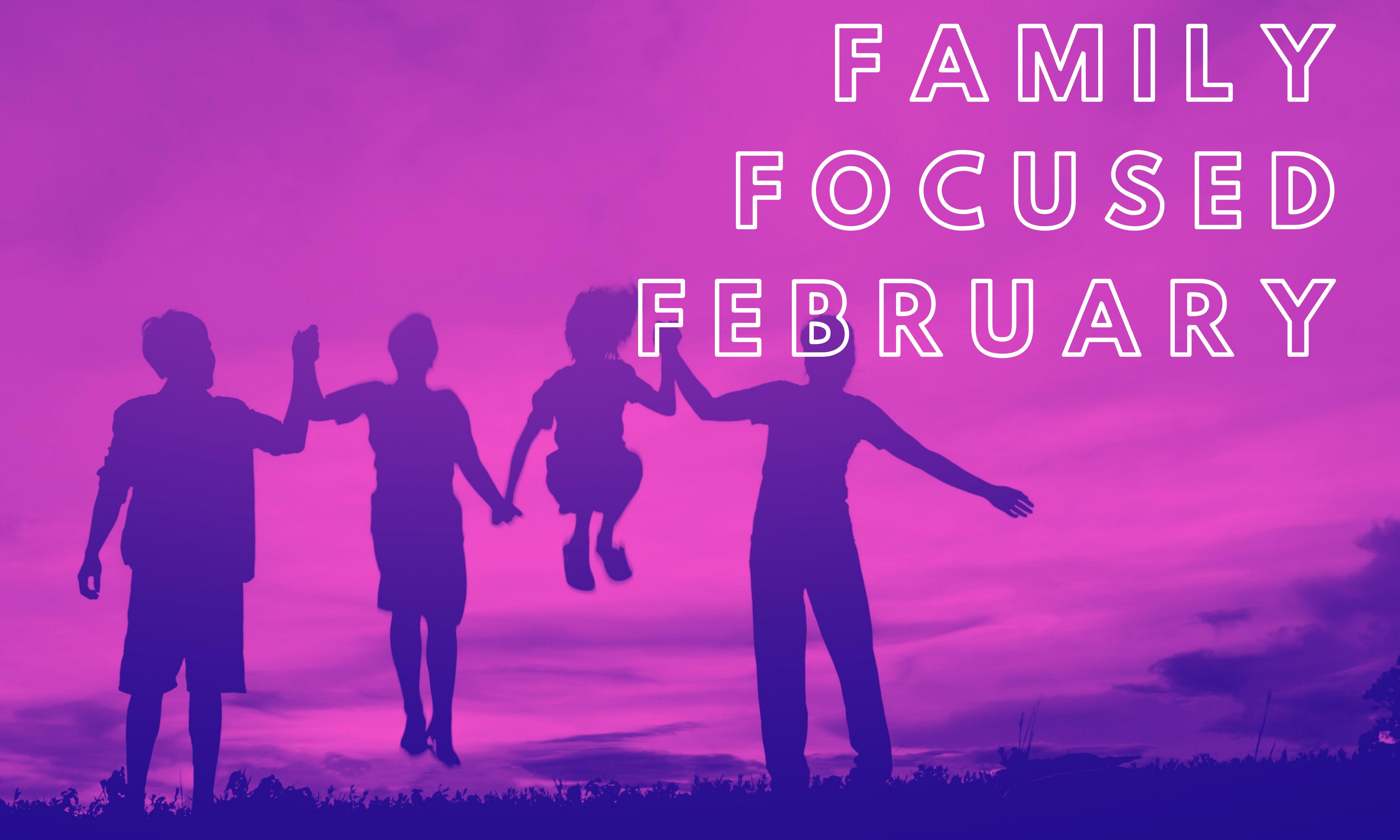 Family Focused February